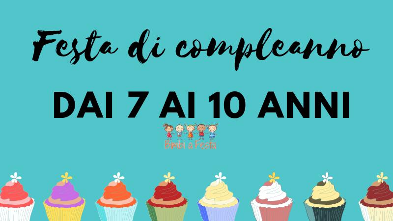 Festa Di Compleanno Per Bambini Dai 7 Ai 10 Anni Bimbi A Festa
